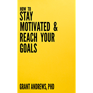 How to Stay Motivated and Reach Your Goals: A Guide for Students, Researchers and Entrepreneurs (Essay and Thesis…