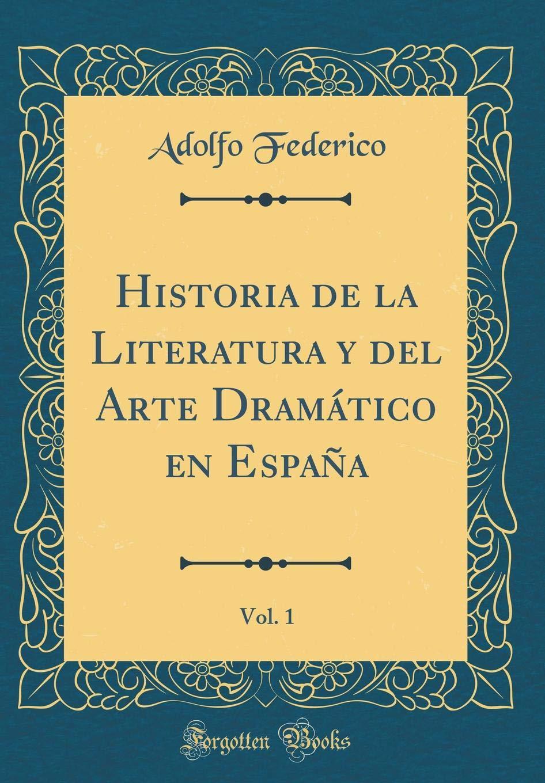 Historia de la Literatura y del Arte Dramático en España, Vol. 1 Classic Reprint: Amazon.es: Federico, Adolfo: Libros