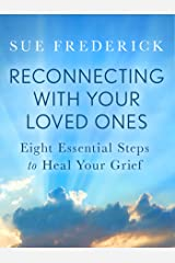 Reconnecting with Your Loved Ones: Eight Essential Steps to Heal Your Grief Kindle Edition