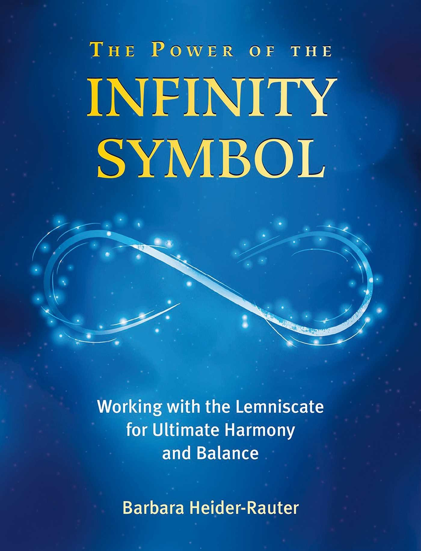 The power of the infinity symbol working with the lemniscate for the power of the infinity symbol working with the lemniscate for ultimate harmony and balance barbara heider rauter 9781844097524 amazon books biocorpaavc Choice Image