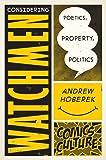 Considering Watchmen: Poetics, Property, Politics (Comics Culture)