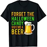 Forget The Halloween Candy Give Me a Beer Funny T-Shirt