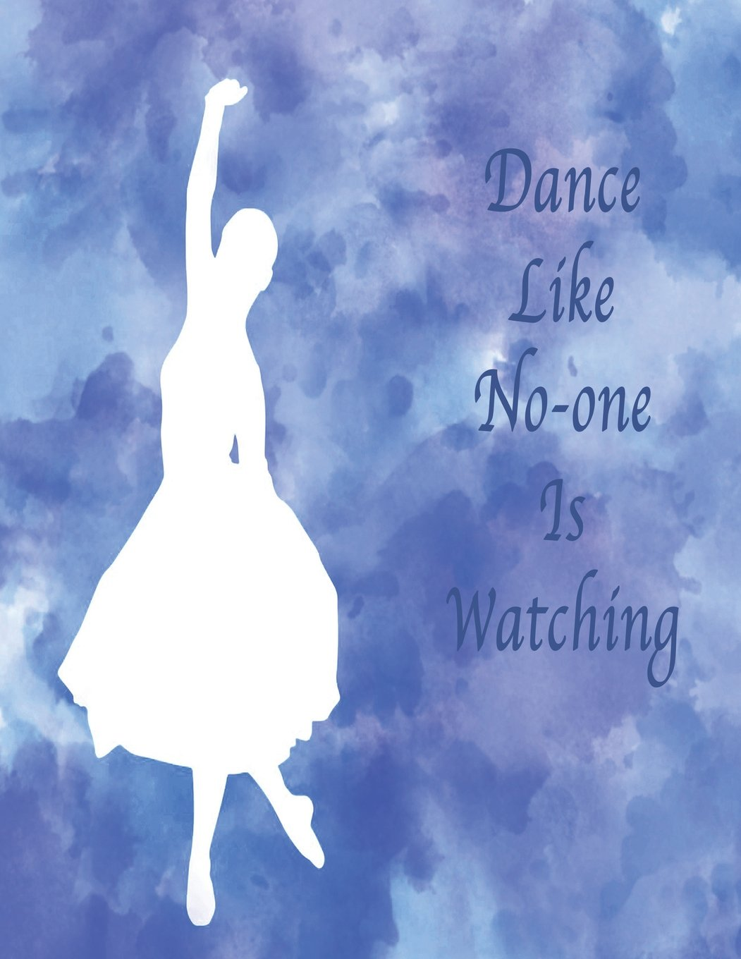 Dance Like No-One Is Watching: Dot Grid Journal Notebook, Soft cover, Blue, 110 pages 8.5x11, Inspirational Quote PDF