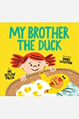 My Brother the Duck: (New Baby Book for Siblings, Big Sister Little Brother Book for Toddlers) Kindle Edition