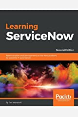 Learning ServiceNow: Administration and development on the Now platform, for powerful IT automation, 2nd Edition Paperback