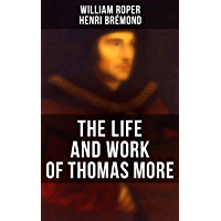 The Life and Work of Thomas More: Including Personal Correspondence (English Edition)