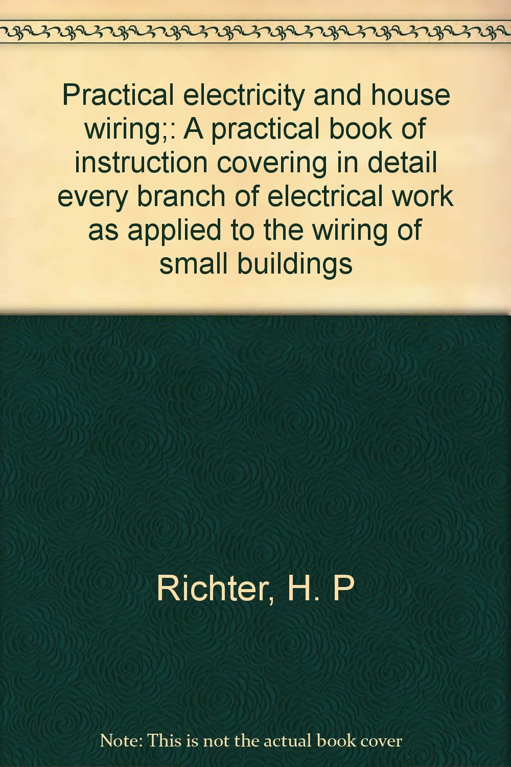 Practical Electricity And House Wiring A Book Of Electricityhouse Electrical Smart Instruction Covering In Detail Every Branch Work As Applied To The