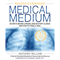 Medical Medium (Revised and Expanded Edition): Secrets Behind Chronic and Mystery Illness and How to Finally Heal…