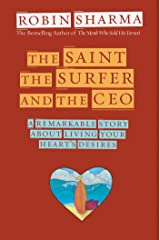 The Saint, the Surfer, and the CEO: A Remarkable Story About Living Your Heart's Desires (English Edition) eBook Kindle