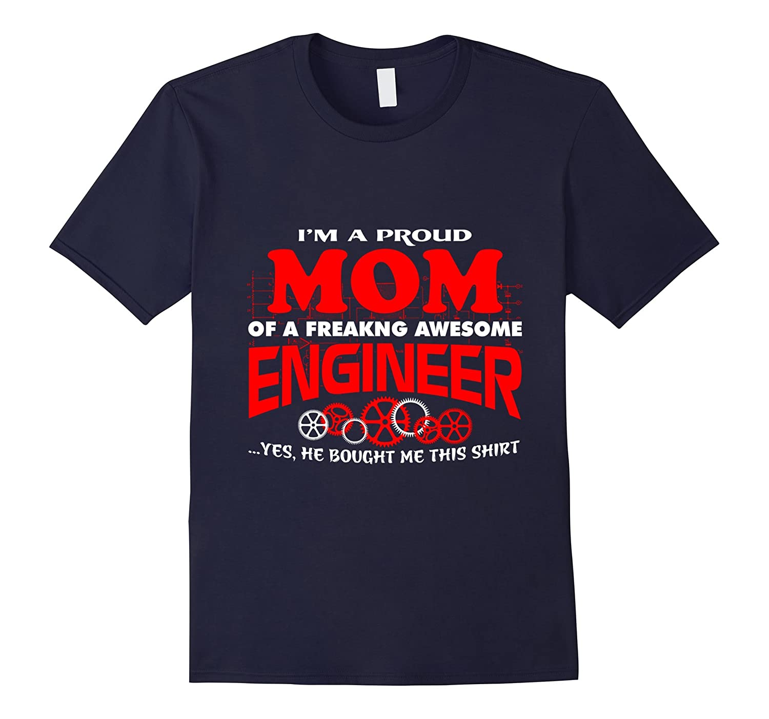 Proud Mom of Engineer Funny Tshirt for Mother Love SonBoys-TH