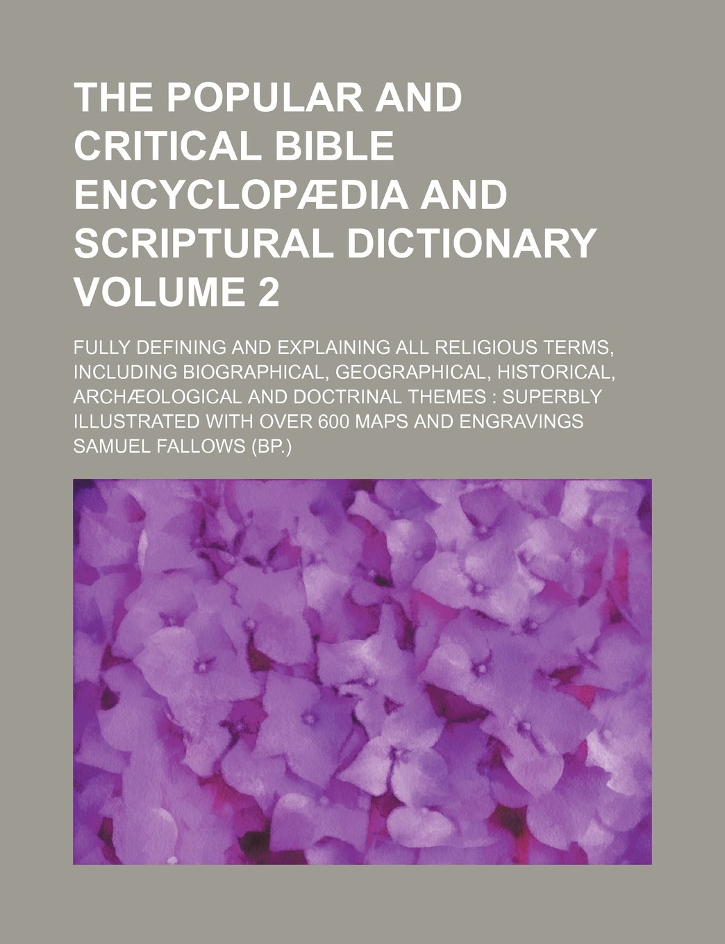 The Popular and critical Bible encyclopædia and Scriptural dictionary; fully defining and explaining all religious terms, including biographical, ... themes: superbly illustrated Volume 2 ebook