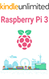 Raspberry Pi 3: The Ultimate Guide to the World of Raspberry Pi 3, Python, Programming, Micro Computer (Simple Step By Step Guide for Beginners, Raspberry Pi 3 for Dummies, Raspberry Pi 3 Projects)