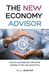 The New Economy Advisor: How To Succeed As A Financial Advisor In The New Economy Paperback