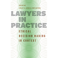 Lawyers in Practice: Ethical Decision Making in Context (Chicago Series in Law and Society) (English Edition)