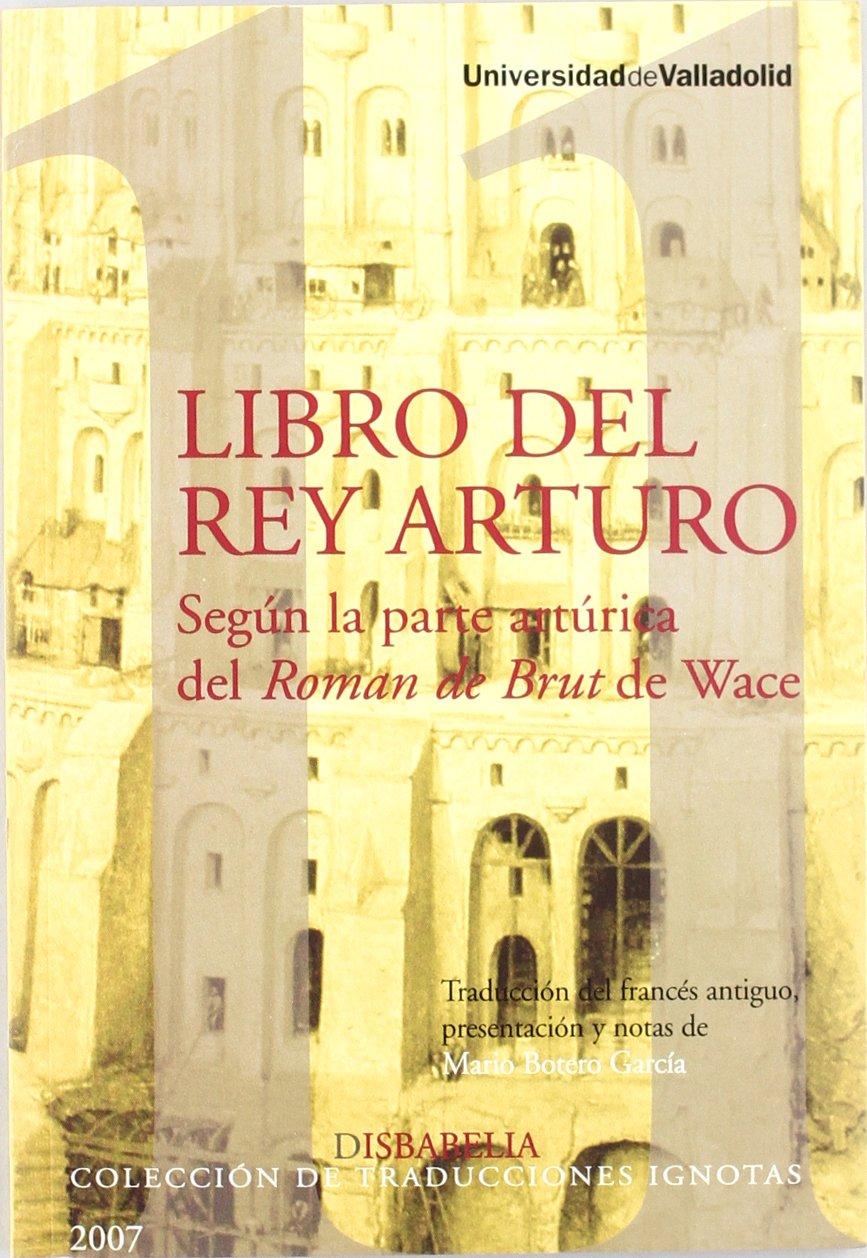 LIBRO DEL REY ARTURO, SEGÚN LA PARTE ARTÚRICA del ROMAN DE BRUT DE ...