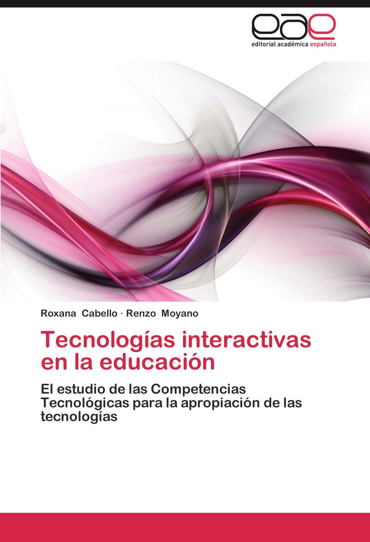 Tecnologías interactivas en la educación: El estudio de las Competencias Tecnológicas para la apropiación de las tecnologías (Spanish Edition): Roxana ...