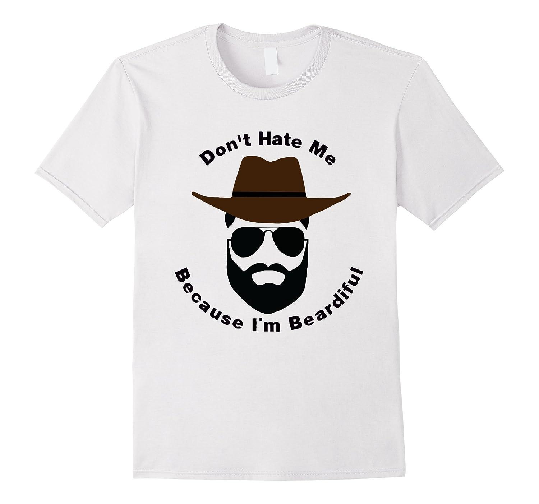Dont Hate Me Because Im Beardiful T-Shirt Beard Shirt-TD
