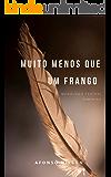 Muito Menos que um Frango (Pequenos Monólogos para Mulheres Livro 4)