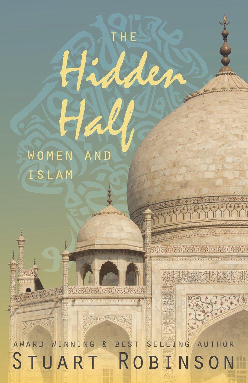 The hidden half women and islam stuart robinson 9780994260789 amazon com books