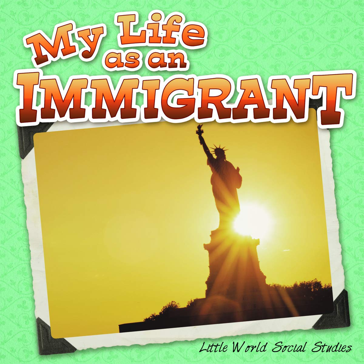 Download My Life As An Immigrant (Little World Social Studies) PDF