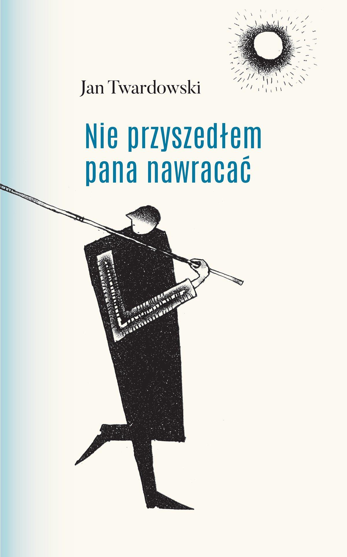 Nie Przyszedlem Pana Nawracac Wiersze 1945 2006 Jan