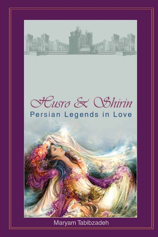 Read Online Husrō & Shirin: Persian Legends in Love ebook