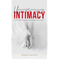 Uncompromising Intimacy: Turn your unfulfilling marriage into a deeply satisfying, passionate partnership (English Edition)