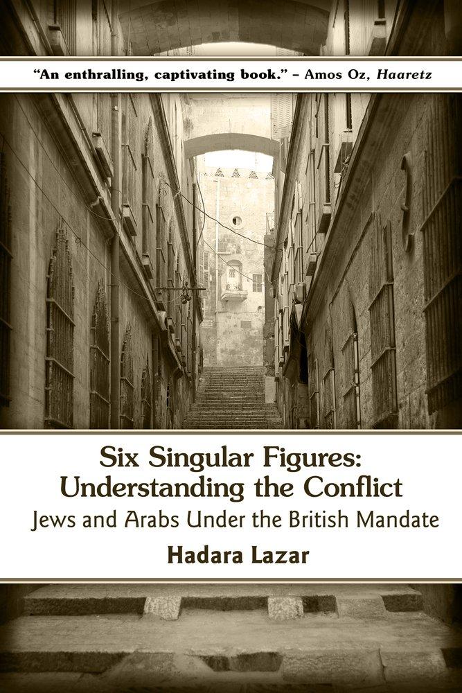 Six Singular Figures: Understanding the Conflict: Jews and Arabs Under the British Mandate ebook