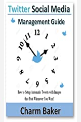 Twitter Social Media  Management Guide: How to Setup Automatic Tweets with Images that Post Whenever You Want! Kindle Edition