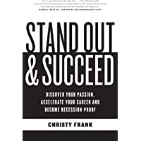 Stand Out & Succeed: Discover your passion, accelerate your career and become recession proof