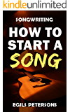 SONGWRITING: How To Start A Song