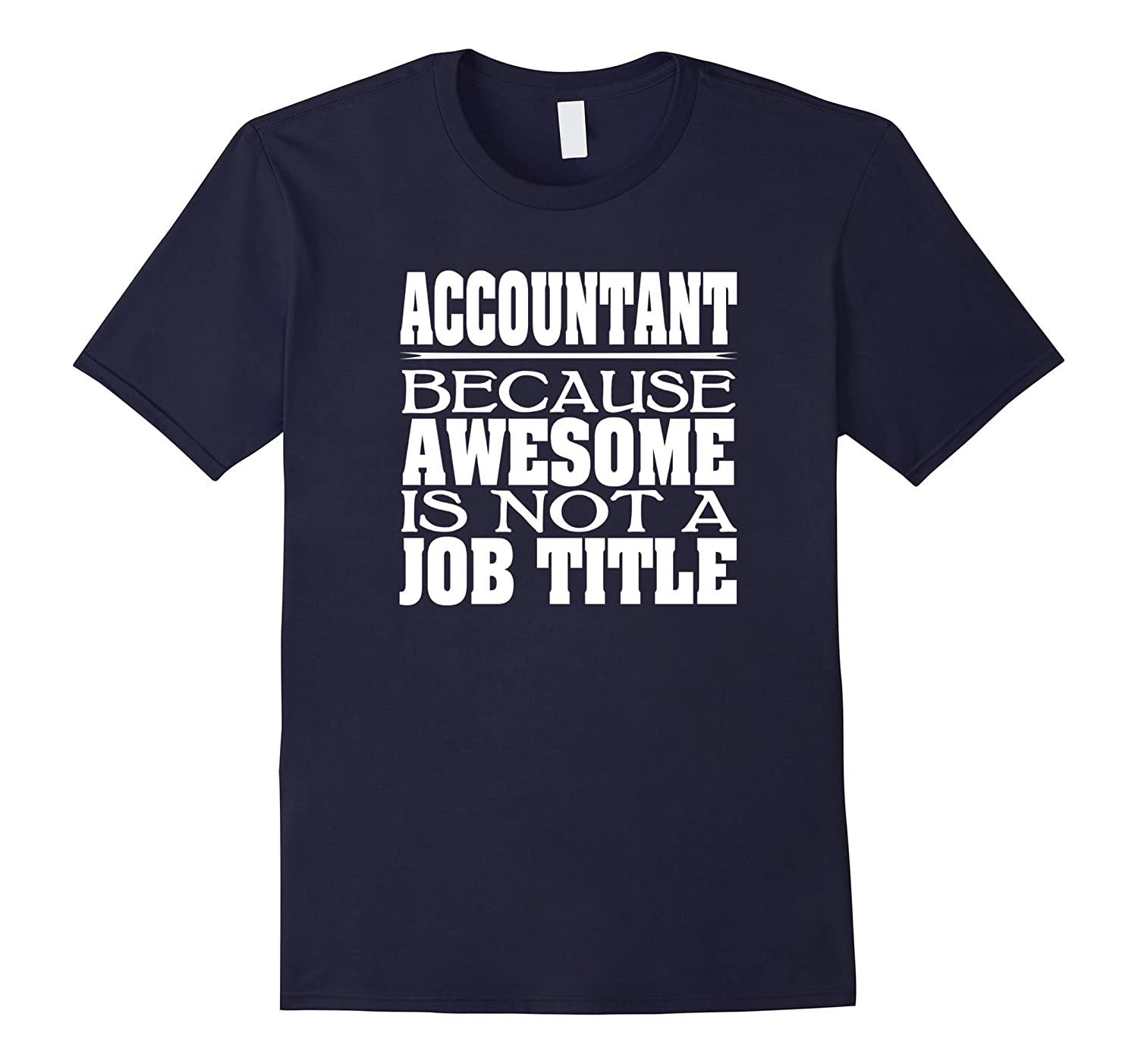 Accountant Because Awesome Is Not A Job Title T-Shirt-TJ