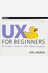 UX for Beginners: A Crash Course in 100 Short Lessons Paperback