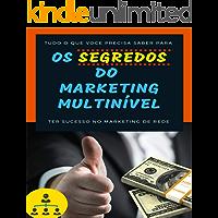 Os Segredos do Marketing Multi Nivel: Tudo o que voce precisa saber para ter sucesso no marketing de rede