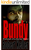 Bundy: Portrait of a Serial Killer: The Shocking True Story of Ted Bundy, America's Worst Serial Killer
