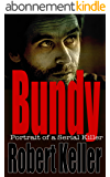 Bundy: Portrait of a Serial Killer: The Shocking True Story of Ted Bundy, America's Worst Serial Killer (English Edition)
