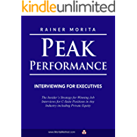 Peak Performance Interviewing for Executives: The Insider's Strategy for Winning Job Interviews for C-Suite Positions in Any Industry including Private Equity (English Edition)