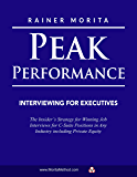 Peak Performance Interviewing for Executives: The Insider's Strategy for Winning Job Interviews for C-Suite Positions in Any Industry including Private Equity