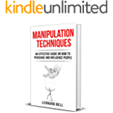 Manipulation Techniques: An Effective Guide On How To Persuade And Influence People