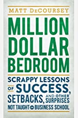 Million Dollar Bedroom: Scrappy Lessons of Success, Setbacks, and Other Surprises Not Taught in Business School Kindle Edition
