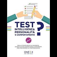Test: intelligenza, personalità o comportamento?: Dalla psicologia al business storia e evoluzione degli strumenti per prevedere le performance.