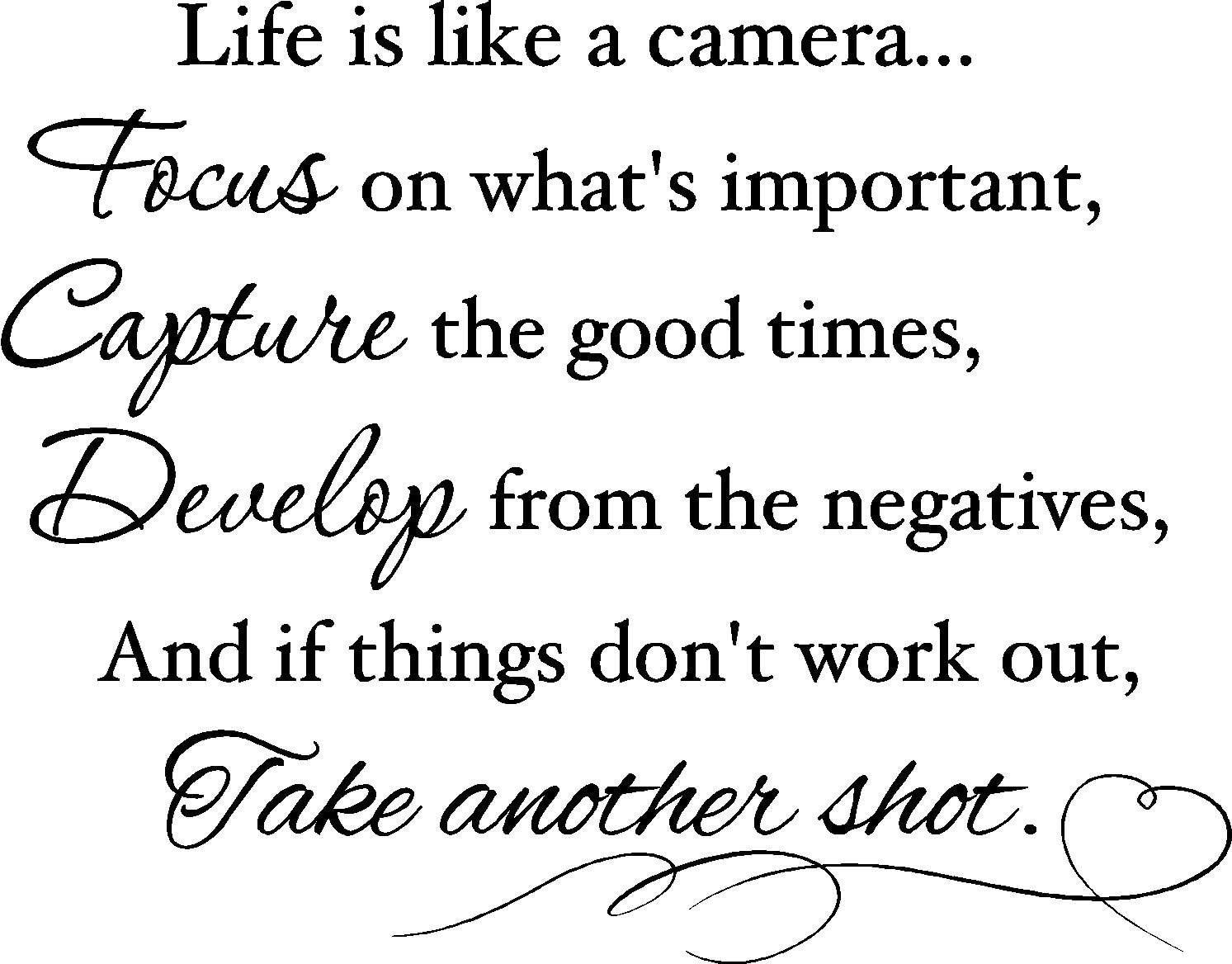 Life is Like a Camera Focus on What's Important, Capture The Good Times, Develop from The Negatives, and if Things Don't Work Out, take Another Shot Wall Sayings Vinyl Decal Art