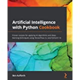 Artificial Intelligence with Python Cookbook: Proven recipes for applying AI algorithms and deep learning techniques using Te