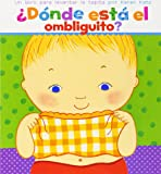 ¿Dónde está el ombliguito? (Where Is Baby's Belly Button?): Un libro para levantar ta tapita por Karen Katz (A Lift-the-Flap Story)