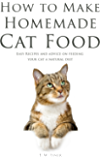 How to Make Homemade Cat Food: Easy Recipes and Advice on Feeding Your Cat a Natural Diet