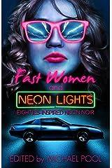 Fast Women and Neon Lights: Eighties-Inspired Neon Noir Kindle Edition