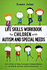 Life Skills Workbook for Children with Autism and Special Needs: Activities to help increase independence at home, school and community Paperback