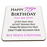 Happy 75th Birthday You Are Now Days Hours Minutes Seconds Old Novelty Glossy Mug Coaster