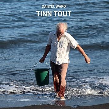 Tinn Tout: Danyel Waro, Danyel Waro: Amazon.fr: Musique