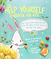 The Help Yourself Cookbook For Kids: 60 Easy